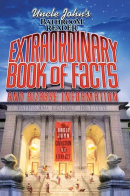 Uncle John's Bathroom Reader Extraordinary Book of Facts: And Bizarre Information