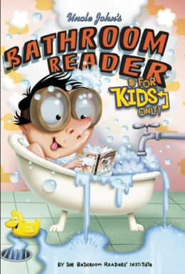 Uncle John's Bathroom Reader for Kids Only!: Cool Facts, Gross Stuff, Quizzes, Jokes, Bloopers, and More
