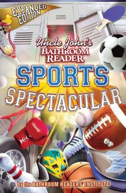 Uncle John's Bathroom Reader Sports Spectacular