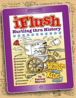 Uncle John's iFlush: Hurtling thru History Bathroom Reader For Kids Only!