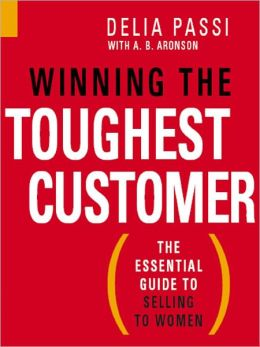 Winning the Toughest Customer: The Essential Guide to Selling to Women