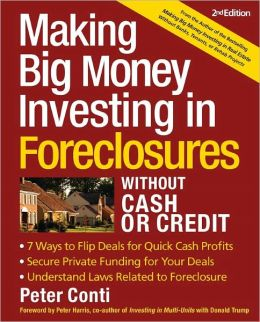 Making Big Money Investing In Foreclosures Without Cash or Credit: Find Houses in Preforeclosure or Foreclosure Understand Laws Related to Foreclosure Negotiate the Deal