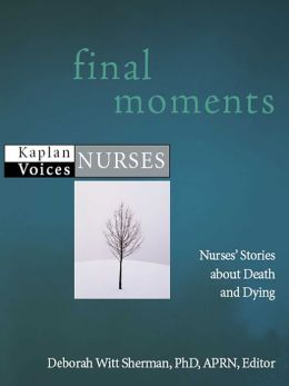 Final Moments: Nurses' Stories about Death and Dying