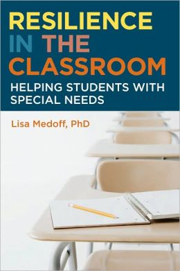 Resilience in the Classroom: Helping Students with Special Needs Lisa Medoff