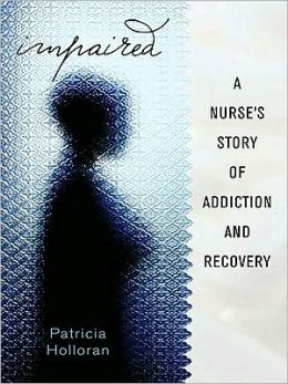 Impaired: A Nurse's Story of Addiction and Recovery