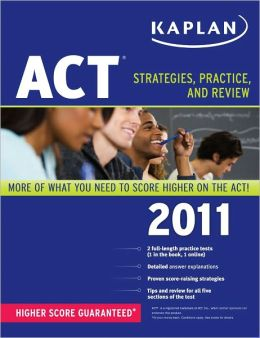 Kaplan ACT 2011: Strategies, Practice, and Review