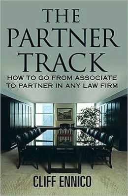Partner Track: How to Go from Associate to Partner in any Law Firm