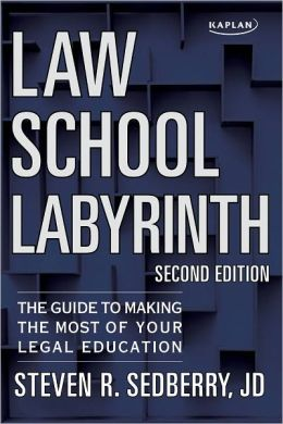 Law School Labyrinth: The Guide to Making the Most of Your Legal Education