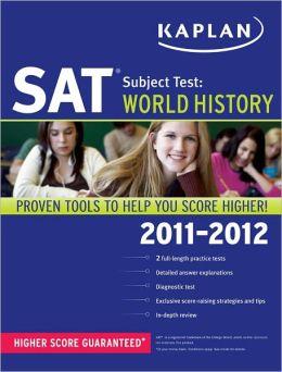 Kaplan SAT Subject Test World History 2011-2012