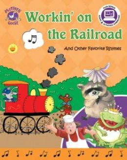 Workin' on the Railroad: And Other Favorite Rhymes