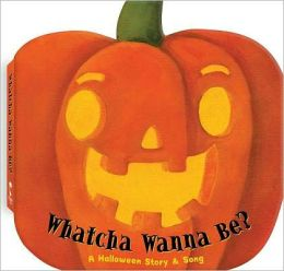 Whatcha Wanna Be?: A Halloween Story & Song