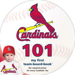 St. Louis Cardinals 101: My First Team Board Book