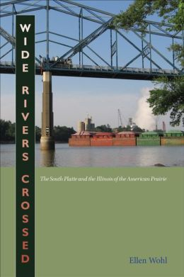 Wide Rivers Crossed: The South Platte and the Illinois of the American Prairie