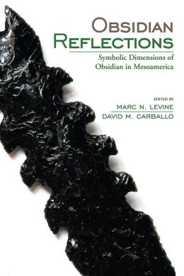 Obsidian Reflections: Symbolic Dimensions of Obsidian in Mesoamerica