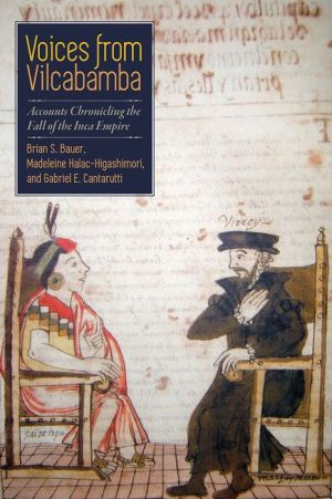 Voices from Vilcabamba: Accounts Chronicling the Fall of the Inca Empire