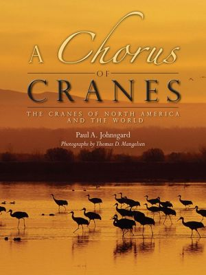 A Chorus of Cranes: The Cranes of North America and the World