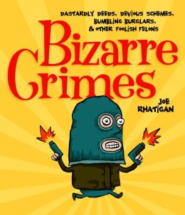 Bizarre Crimes ePUB: Dastardly Deeds, Devious Schemes, Bumbling Burglars, & Other Foolish Felons
