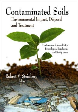 Contaminated Soils: Environmental Impact, Disposal and Treatment