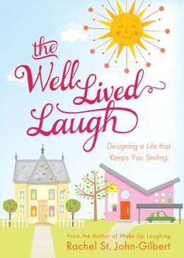 The Well-Lived Laugh: Designing a Life that Keeps You Smiling