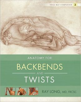 Yoga Mat Companion Three: Anatomy for Backbends and Twists