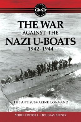 The War Against the Nazi U-Boats 1942-1944: The Antisubmarine Command