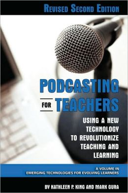 Podcasting For Teachers Using A New Technology To Revolutionize Teaching And Learning (Revised Second Edition) (Pb)