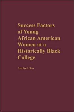 Success Factors Of Young African American Women At A Historically Black College (Gpg) (Pb)