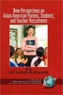 New Perspectives On Asian American Parents, Students, And Teacher Recruitment (Hc)