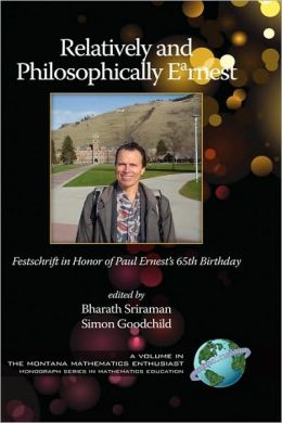 Relatively And Philosophically Earnest Festschrift In Honor Of Paul Ernest's 65th Birthday (Hc)