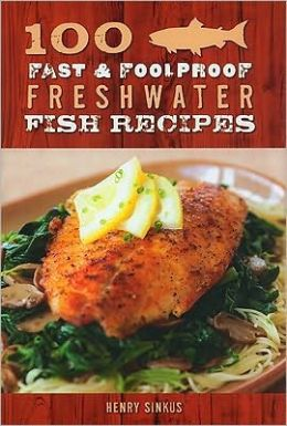 100 Freshwater Fish Recipes: From Down Home to Uptown