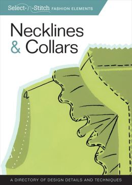 Necklines & Collars: A Directory of Design Details and Techniques