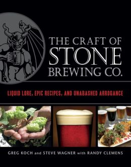 The Craft of Stone Brewing Co.: Liquid Lore, Epic Recipes, and Unabashed Arrogance (PagePerfect NOOK Book)