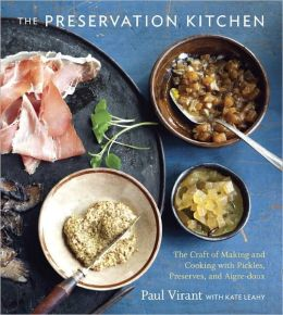 The Preservation Kitchen: The Craft of Making and Cooking with Pickles, Preserves, and Aigre-doux