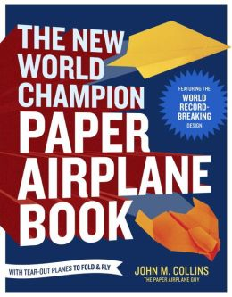 The New World Champion Paper Airplane Book: Featuring the Guinness World Record-Breaking Design, with Tear-Out Planes to Fold and Fly