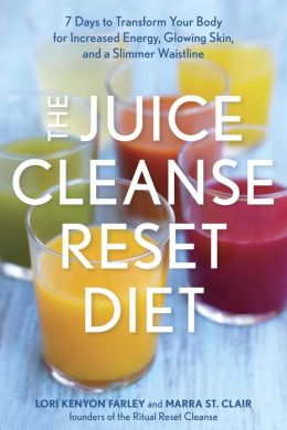 The Juice Cleanse Reset Diet: 7 Days to Transform Your Body for Increased Energy, Glowing Skin, and a Slimmer Waistline