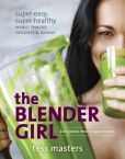 Book Cover Image. Title: The Blender Girl:  Super-Easy, Super-Healthy Meals, Snacks, Desserts, and Drinks--100 Gluten-Free, Vegan Recipes!, Author: Tess Masters