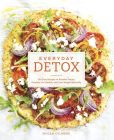 Book Cover Image. Title: Everyday Detox:  100 Easy Recipes to Remove Toxins, Promote Gut Health, and Lose Weight Naturally, Author: Megan Gilmore