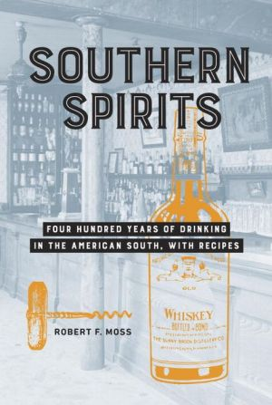 Southern Spirits: Four Hundred Years of Drinking in the American South, with Recipes