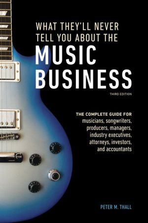 What They'll Never Tell You About the Music Business, Third Edition: The Myths, the Secrets, the Lies (& a Few Truths)