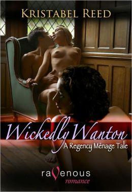 Wickedly Wanton: A Regency Menage Tale