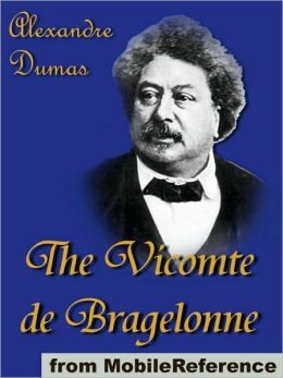The Vicomte de Bragelonne : Includes Ten Years Later, Louise de la Valliere and The Man in the Iron Mask
