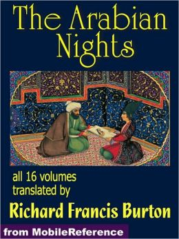 The Arabian Nights: The Book of the Thousand Nights and a Night (1001 ARABIAN NIGHTS) also called The Arabian Nights. Translated by Richard F. Burton. All 16 volumes.
