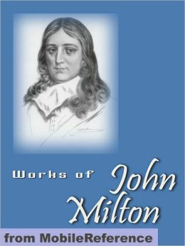 Works of John Milton: Including Paradise Lost, Paradise Regained, Samson Agonistes, Areopagitica & more.