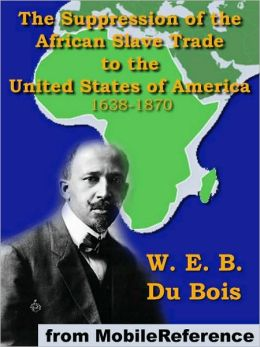The Suppression of the African Slave Trade: to the United States of America 1638-1870