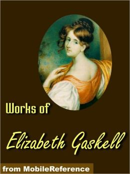 The Works of Elizabeth Gaskell: North and South / Wives and Daughters / Ruth / The Moorland Cottage / The Life of Charlotte Brontë & more