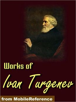 Works of Ivan Turgenev: Fathers and Sons, First Love, A Nobleman's Nest/Home of the Gentry, Rudin, A Sportsman's Sketches, Virgin Soil, The Torrents of Spring, Stories & more.