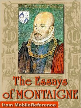 Michel de Montaigne - The Complete Essays: Edited by William Carew Hazlitt