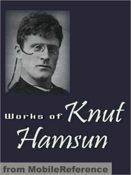 Works of Knut Hamsun : Including Hunger, Pan, Wanderers, Growth of the Soil, Shallow Soil & more