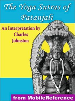 The Yoga Sutras of Patanjali: An Interpretation By Charles Johnston