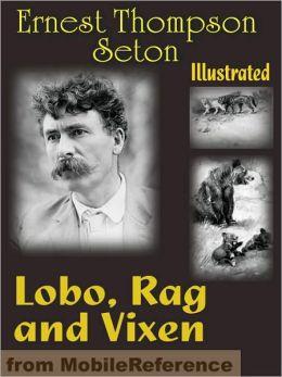 Lobo, Rag and Vixen. ILLUSTRATED: Being The Personal Histories of Lobo, Redruff, Raggylug & Vixen